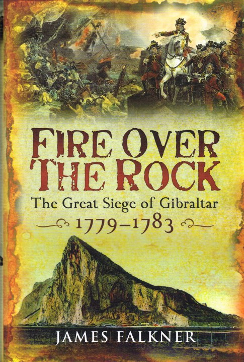 Image for FIRE OVER THE ROCK : THE GREAT SIEGE OF GIBRALTAR 1779-1783