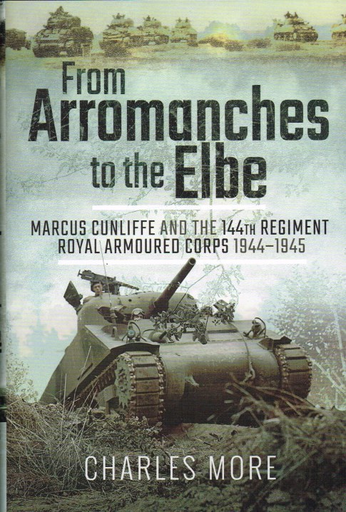 Image for FROM ARROMANCHES TO THE ELBE : MARCUS CUNLIFFE AND THE 144TH REGIMENT ROYAL ARMOURED CORPS 1944-1945