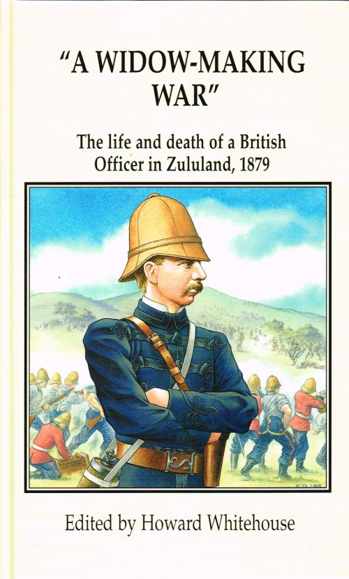 Image for A WIDOW-MAKING WAR : THE LIFE AND DEATH OF A BRITISH OFFICER IN ZULULAND, 1879