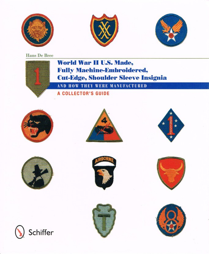Image for WORLD WAR II US MADE, FULLY MACHINE-EMBROIDERED, CUT EDGE, SHOULDER SLEEVE INSIGNIA - AND HOW THEY WERE MANUFACTURED : A COLLECTOR'S GUIDE