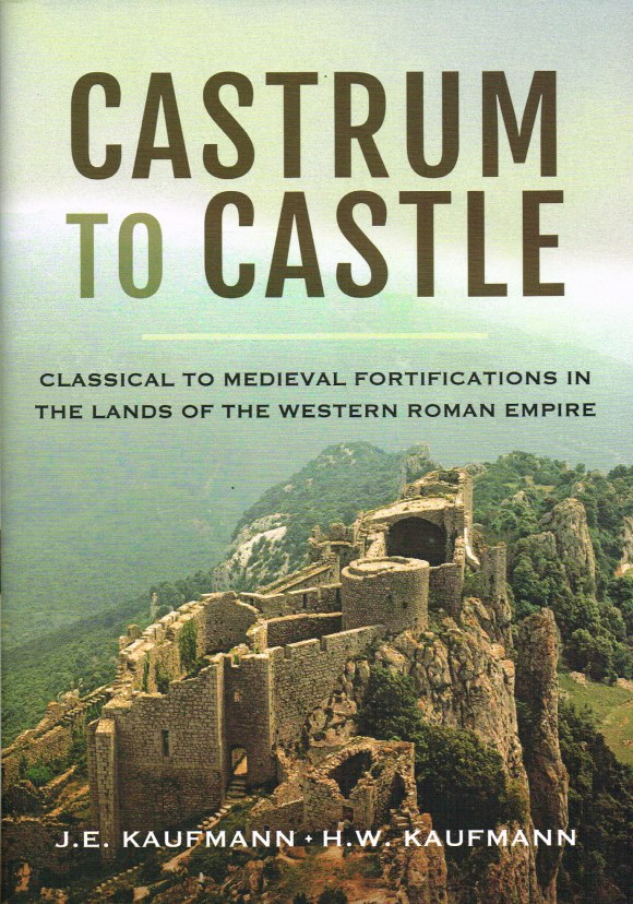 Image for CASTRUM TO CASTLE : CLASSICAL TO MEDIEVAL FORTIFICATIONS IN THE LANDS OF THE WESTERN ROMAN EMPIRE