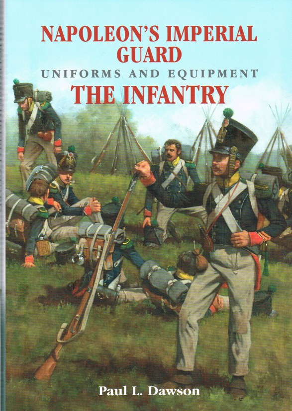 Image for NAPOLEON'S IMPERIAL GUARD UNIFORMS AND EQUIPMENT : THE INFANTRY
