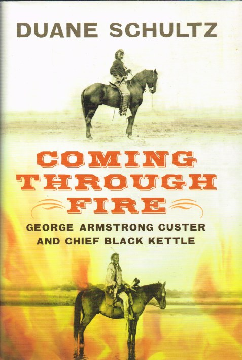 Image for COMING THROUGH FIRE : GEORGE ARMSTRONG CUSTER AND CHIEF BLACK KETTLE