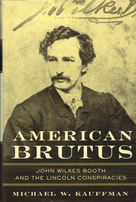 Image for AMERICAN BRUTUS : JOHN WILKES BOOTH AND THE LINCOLN CONSPIRACIES