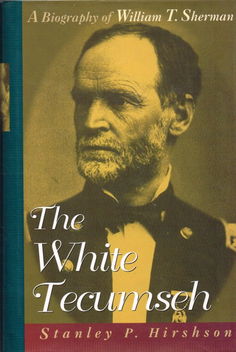 Image for THE WHITE TECUMSEH : A BIOGRAPHY OF WILLIAM T. SHERMAN