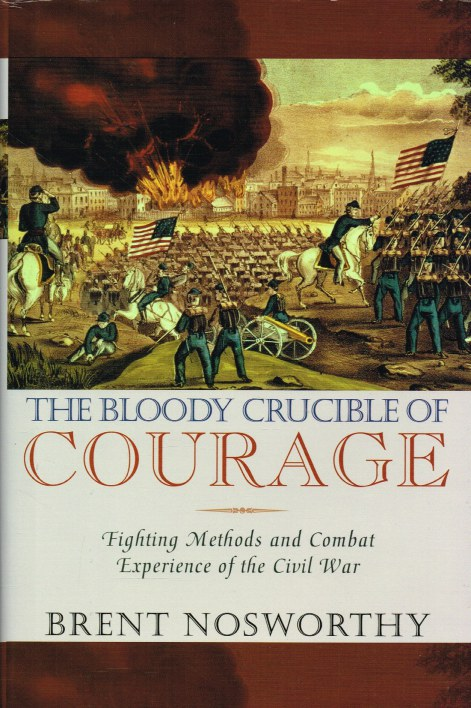 Image for THE BLOODY CRUCIBLE OF COURAGE : FIGHTING METHODS AND COMBAT EXPERIENCE OF THE AMERICAN CIVIL WAR