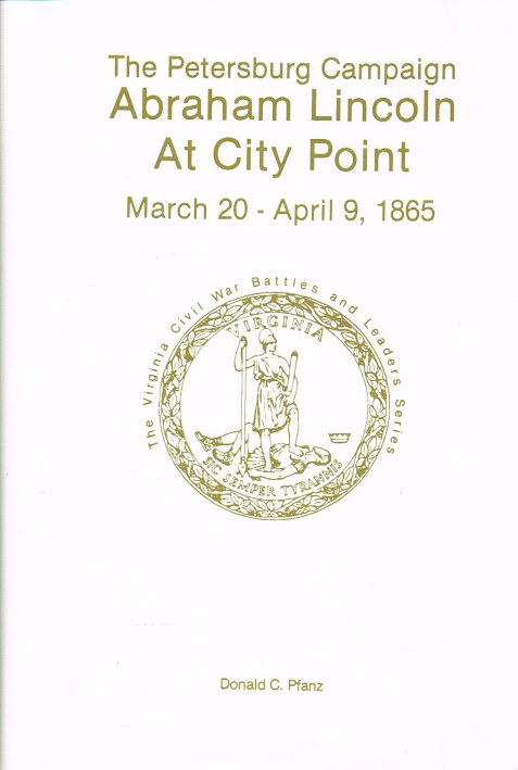 Image for THE PETERSBURG CAMPAIGN : ABRAHAM LINCOLN AT CITY POINT, MARCH 20 - APRIL 9, 1865 (SIGNED & NUMBERED COPY)