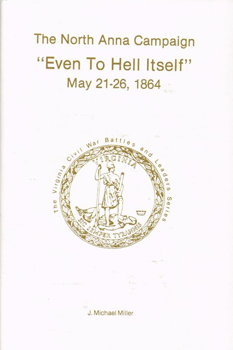 Image for THE NORTH ANNA CAMPAIGN : 'EVEN TO HELL ITSELF' MAY 21-26, 1864 (SIGNED & NUMBERED COPY)