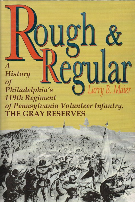 Image for ROUGH & REGULAR : A HISTORY OF PHILADELPHIA'S 119TH REGIMENT OF PENNSYLVANIA VOLUNTEER INFANTRY, THE GRAY RESERVES