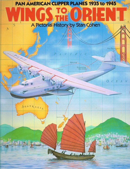 Image for WINGS TO THE ORIENT : A PICTORIAL HISTORY OF THE PAN AMERICAN CLIPPER PLANES 1935 TO 1945