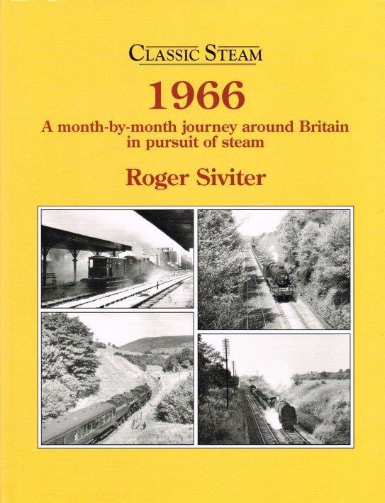 Image for CLASSIC STEAM: 1966 - A MONTH-BY-MONTH JOURNEY AROUND BRITAIN IN PURSUIT OF STEAM