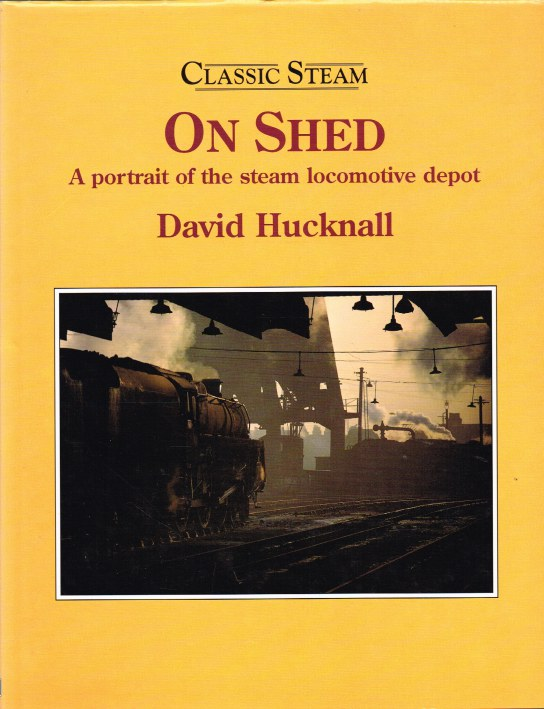 Image for CLASSIC STEAM: ON SHED - A PORTRAIT OF A STEAM LOCOMOTIVE DEPOT