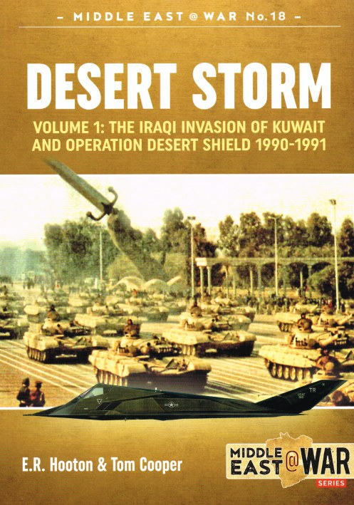 Image for DESERT STORM VOLUME 1: THE IRAQI INVASION OF KUWAIT AND OPERATION DESERT SHIELD 1990-1991