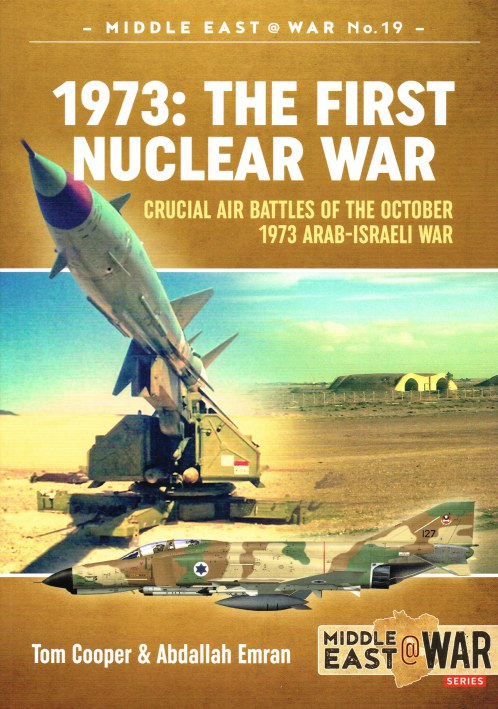 Image for 1973: THE FIRST NUCLEAR WAR - CRUCIAL AIR BATTLES OF THE OCTOBER 1973 ABAB-ISRAELI WAR