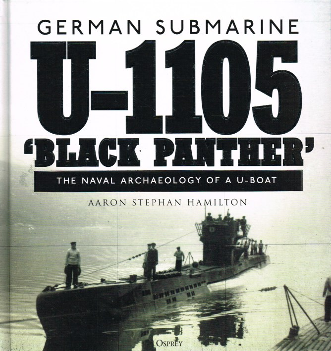 Image for GERMAN SUBMARINE U-1105 'BLACK PANTHER' : THE NAVAL ARCHAEOLOGY OF A U-BOAT