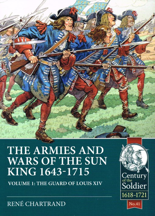 Image for THE ARMIES AND WARS OF THE SUN KING 1643-1715 VOLUME 1: THE GUARD OF LOUIS XIV