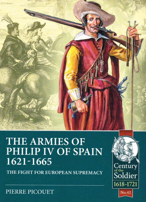 Image for THE ARMIES AND WARS OF PHILIP IV OF SPAIN 1621-1665 : THE FIGHT FOR EUROPEAN SUPREMACY