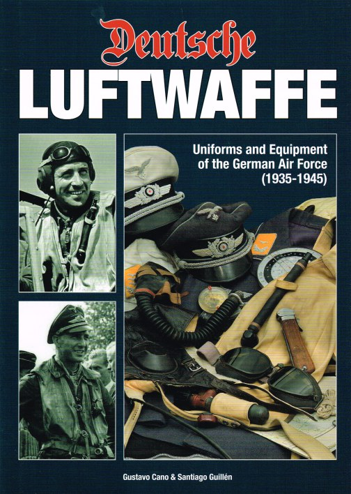 Image for DEUTSCHE LUFTWAFFE : UNIFORMS AND EQUIPMENT OF THE GERMAN AIR FORCE (1935-1945)