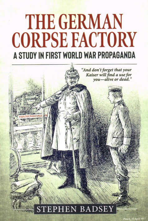 Image for THE GERMAN CORPSE FACTORY : A STUDY IN FIRST WORLD WAR PROPAGANDA