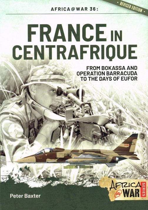 Image for FRANCE IN CENTRAFRIQUE : FROM BOKASSA AND OPERATION BARRACUDA TO THE DAYS OF EUFOR (REVISED EDITION)