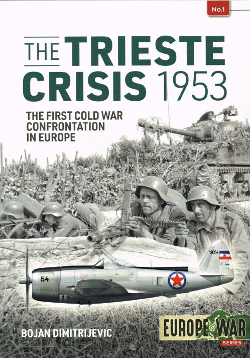 Image for THE TRIESTE CRISIS 1953 : THE FIRST COLD WAR CONFRONTATION IN EUROPE