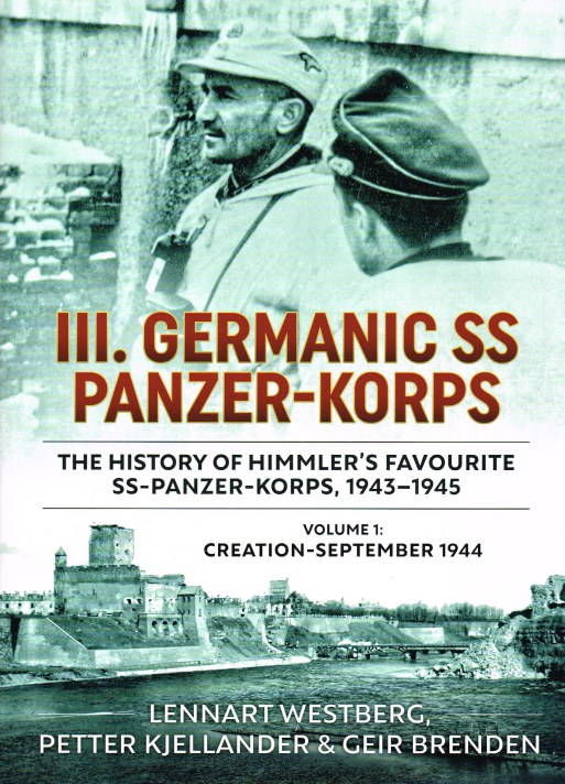 Image for III. GERMANIC SS PANZER-KORPS : THE HISTORY OF HIMMLER'S FAVOURITE SS-PANZER-KORPS, 1943-1945 : VOLUME 1: CREATION - SEPTEMBER 1944