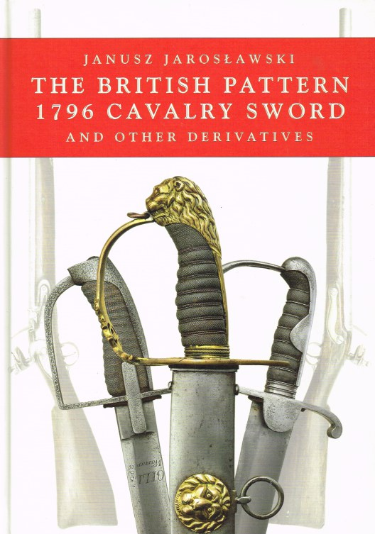 Image for THE BRITISH PATTERN 1796 CAVALRY SWORD AND OTHER DERIVATIVES (SIGNED COPY)