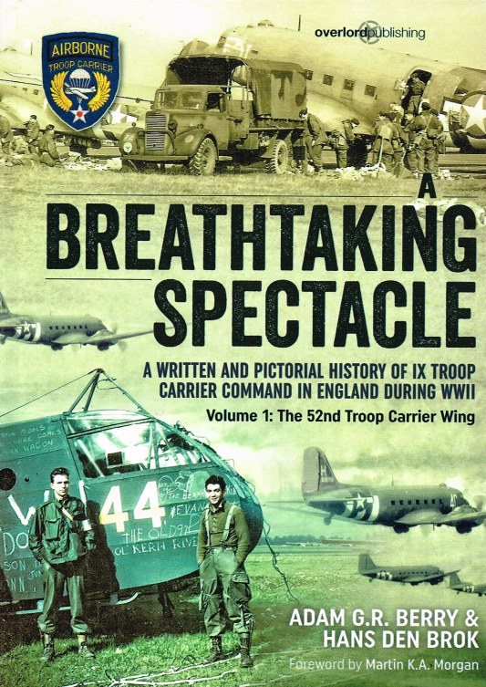 Image for BREATHTAKING SPECTACLE : A WRITTEN AND PICTORIAL HISTORY OF IX TROOP CARRIER COMMAND IN ENGLAND DURING WWII : VOLUME 1: THE 52ND TROOP CARRIER WING