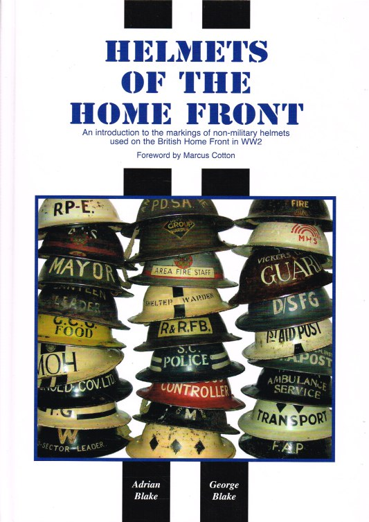 Image for HELMETS OF THE HOME FRONT : AN INTRODUCTION TO THE MARKINGS OF NON-MILITARY HELMETS USED ON THE BRITISH HOME FRONT IN WW2