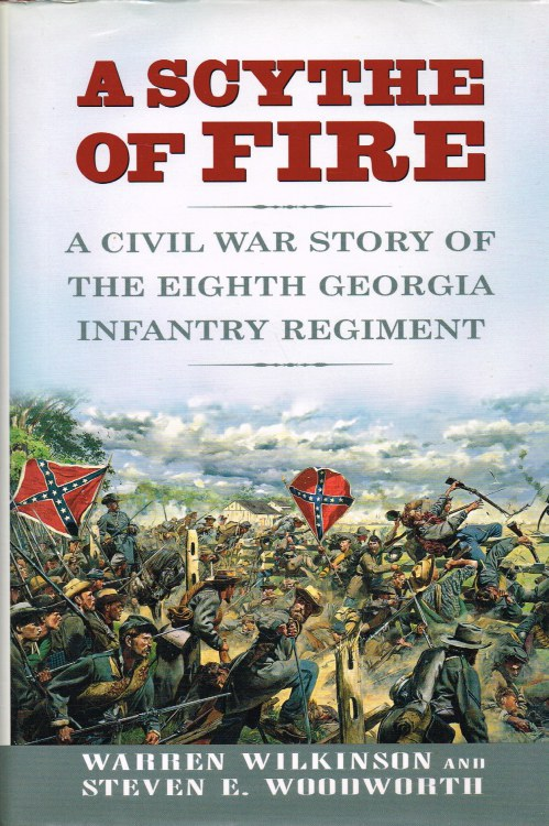 Image for A SCYTHE OF FIRE : A CIVIL WAR STORY OF THE EIGHTH GEORGIA INFANTRY REGIMENT