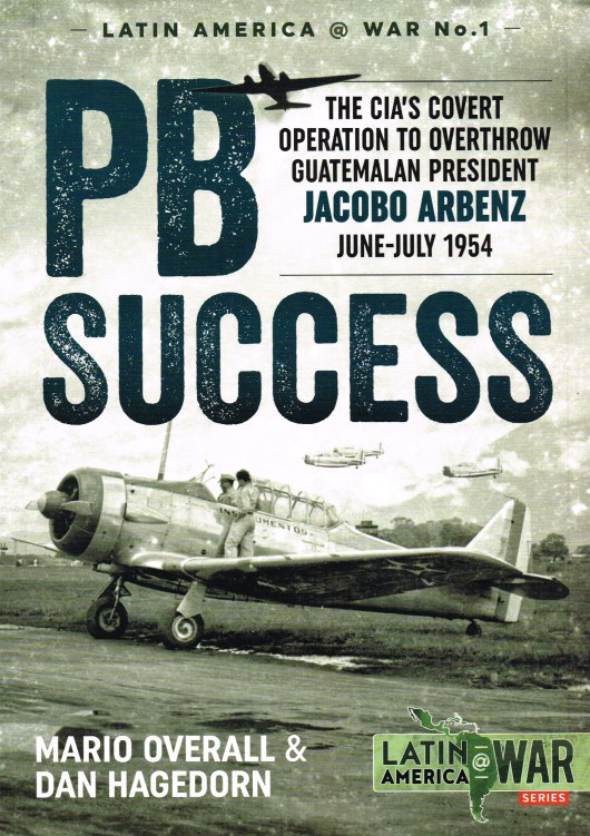 Image for PB SUCCESS : THE CIA'S COVERT OPERATION TO OVERTHROW GUATEMALAN PRESIDENT JACOBO ARBENZ JUNE - JULY 1954