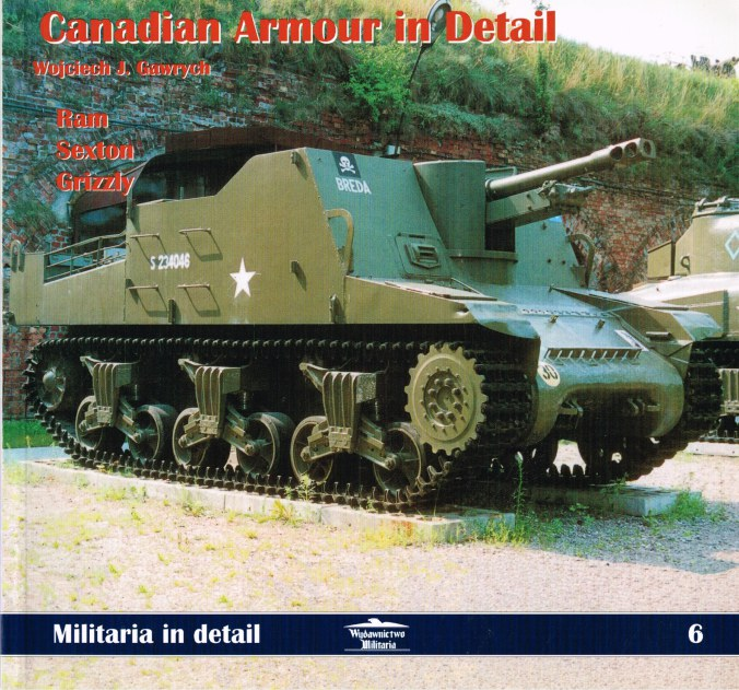 Image for MILITARIA IN DETAIL 6: CANADIAN ARMOUR IN DETAIL: RAM, SEXTON AND GRIZZLY