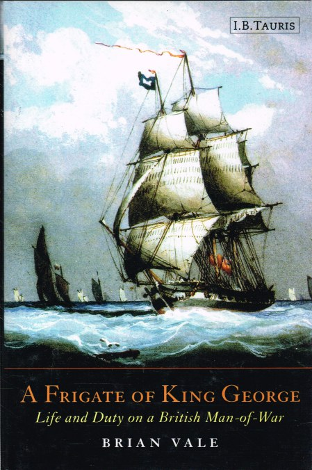 Image for A FRIGATE OF KING GEORGE : LIFE AND DUTY ON A BRITISH MAN-OF-WAR