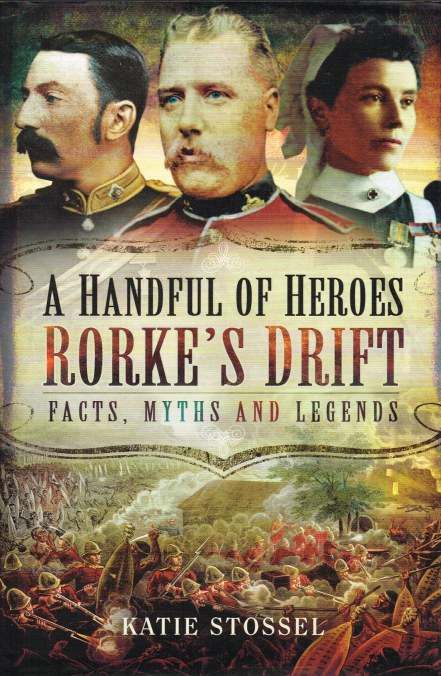 Image for A HANDFUL OF HEROES : RORKE'S DRIFT - FACTS, MYTHS AND LEGENDS