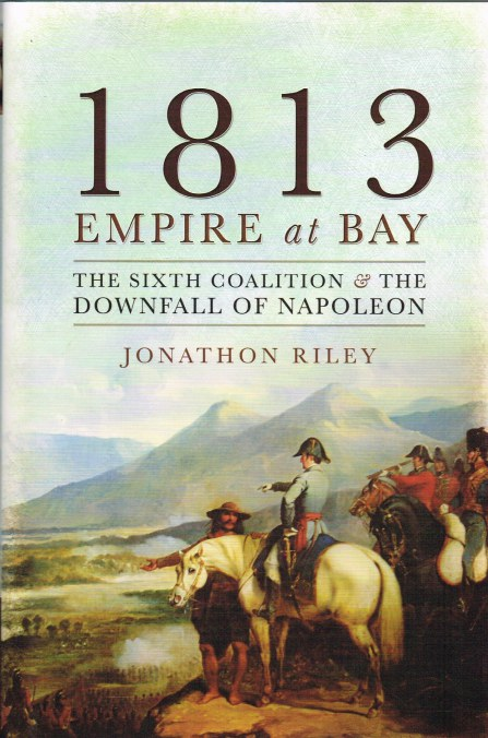 Image for 1813 EMPIRE AT BAY : THE SIXTH COALITION AND THE DOWNFALL OF NAPOLEON