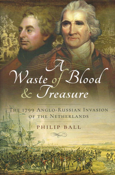 Image for A WASTE OF BLOOD AND TREASURE : THE 1799 ANGLO-RUSSIAN INVASION OF THE NETHERLANDS