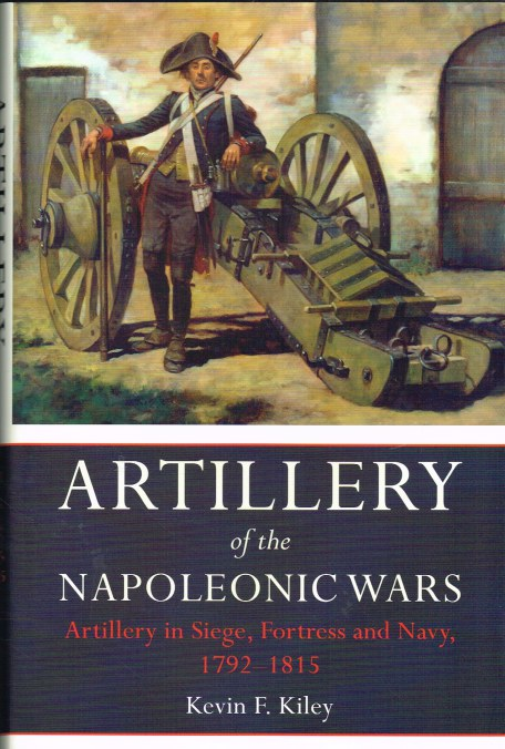 Image for ARTILLERY OF THE NAPOLEONIC WARS : ARTILLERY IN SIEGE, FORTRESS AND NAVY, 1792-1815