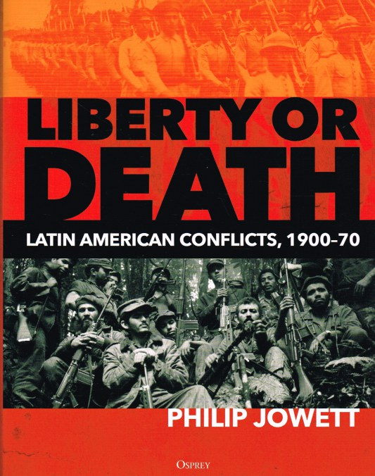 Image for LIBERTY OR DEATH : LATIN AMERICAN CONFLICTS, 1900-70