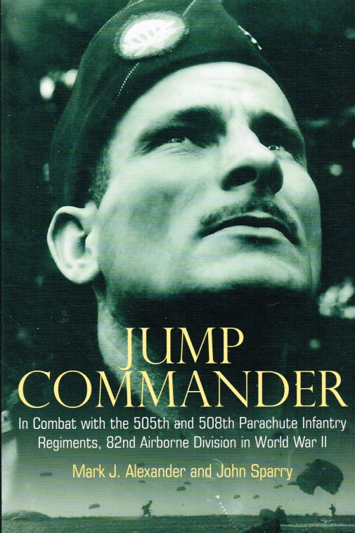 Image for JUMP COMMANDER : IN COMBAT WITH THE 505TH AND 508TH PARACHUTE INFANTRY REGIMENTS, 82ND AIRBORNE DIVISION IN WORLD WAR II