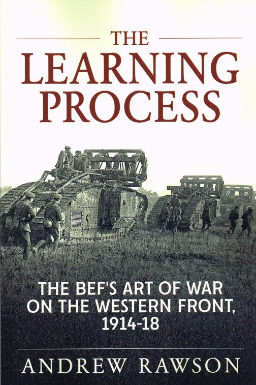 Image for THE LEARNING PROCESS : THE BEF'S ART OF WAR ON THE WESTERN FRONT, 1914-18