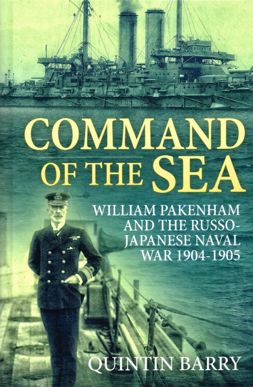 Image for COMMAND OF THE SEA : WILLIAM PAKENHAM AND THE RUSSO-JAPANESE NAVAL WAR 1904-1905