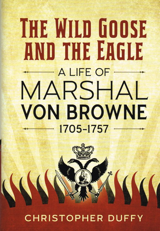 Image for THE WILD GOOSE AND THE EAGLE : A LIFE OF MARSHAL VON BROWNE 1705-1757