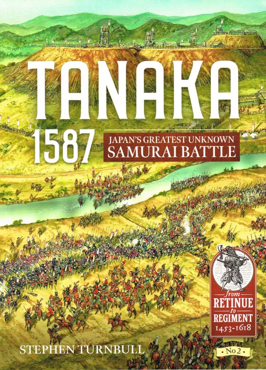 Image for TANAKA 1587 : JAPAN'S GREATEST UNKNOWN SAMURAI BATTLE
