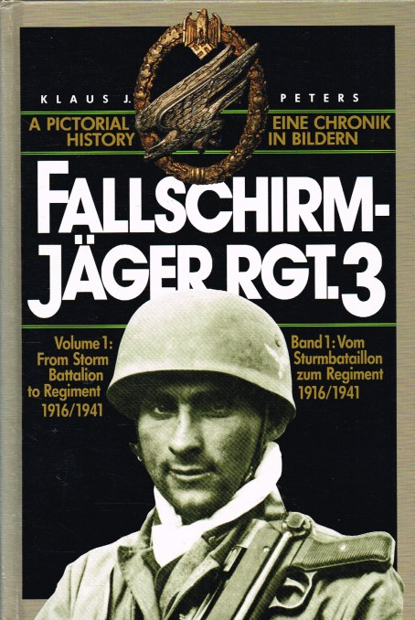 Image for FALLSCHIRMJAGER REGT. 3: A PICTORIAL HISTORY: VOLUME 1: FROM STORM BATTALION TO REGIMENT 1916/1941