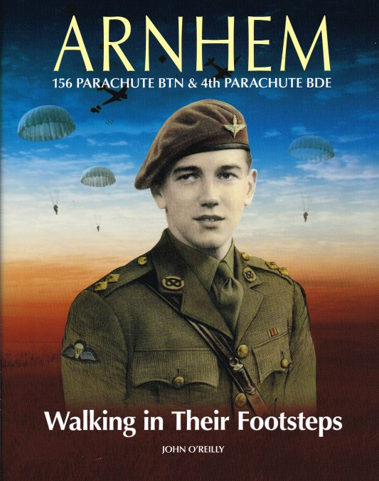Image for ARNHEM WALKING IN THEIR FOOTSTEPS : 156 PARACHUTE BTN & 4TH PARACHUTE BDE (SIGNED COPY)