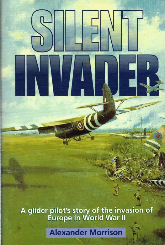 Image for SILENT INVADER : A GLIDER PILOT'S STORY OF THE INVASION OF EUROPE IN WORLD WAR II