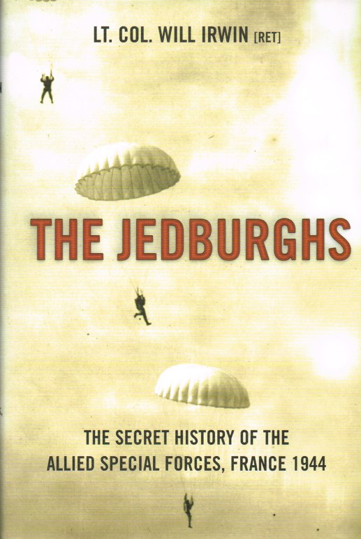 Image for THE JEDBURGHS : THE SECRET HISTORY OF THE ALLIED SPECIAL FORCES, FRANCE 1944