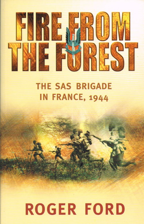 Image for FIRE FROM THE FOREST : THE SAS BRIGADE IN FRANCE 1944