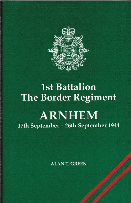 Image for 1ST BATTALION THE BORDER REGIMENT : ARNHEM 17TH SEPTEMBER - 26TH SEPTEMBER 1944