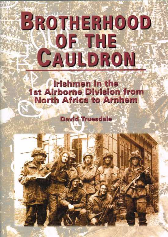 Image for BROTHERHOOD OF THE CAULDRON : IRISHMEN IN THE 1ST AIRBORNE DIVISION FROM NORTH AFRICA TO ARNHEM (SIGNED COPY)